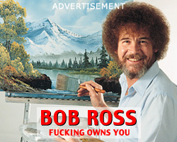 Bob Ross fucking owns you